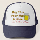 "Buy This Poor Man A Beer His Wedding Is Near Trucker Hat<br><div class=""desc"">Funny Buy This Poor Man A Beer His Wedding Is Near Hat/ Cap. Funny bachelor party trucker hat with a pint of beer and customizable texts &quot;Buy This Poor Man A Beer&quot; and &quot;His Wedding Is Near&quot; to celebrate the groom&#39;s last night out! This cool funny bachelor party hat is...</div>"