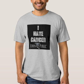 Buy your 'I Hate Cancer By John Q. Public' T-shirt