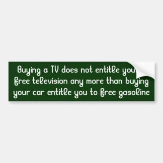 Buying a TV doesn't entitle you to free TV shows Bumper Sticker