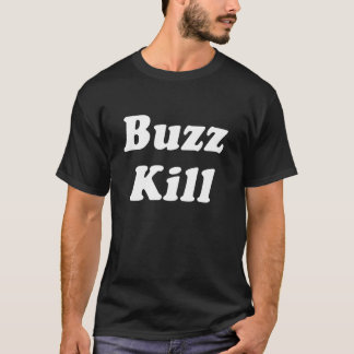 Buzz Kill Funny T-shirt