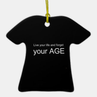 BWQ LIVE YOUR LIFE FORGET YOUR AGE ADVICE WISDOM Q Double-Sided T-Shirt CERAMIC CHRISTMAS ORNAMENT