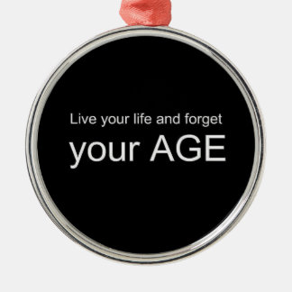 BWQ LIVE YOUR LIFE FORGET YOUR AGE ADVICE WISDOM Q ROUND METAL CHRISTMAS ORNAMENT