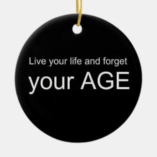 BWQ LIVE YOUR LIFE FORGET YOUR AGE ADVICE WISDOM Q Double-Sided CERAMIC ROUND CHRISTMAS ORNAMENT
