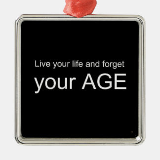 BWQ LIVE YOUR LIFE FORGET YOUR AGE ADVICE WISDOM Q SQUARE METAL CHRISTMAS ORNAMENT