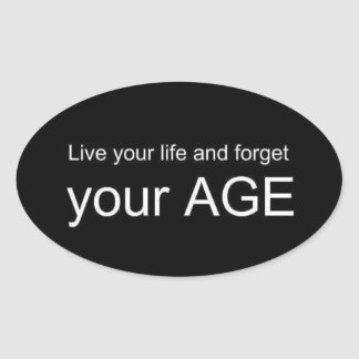 BWQ LIVE YOUR LIFE FORGET YOUR AGE ADVICE WISDOM Q OVAL STICKER