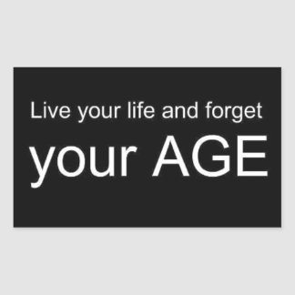 BWQ LIVE YOUR LIFE FORGET YOUR AGE ADVICE WISDOM Q RECTANGULAR STICKER