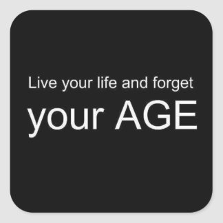 BWQ LIVE YOUR LIFE FORGET YOUR AGE ADVICE WISDOM Q SQUARE STICKER