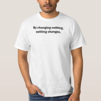 By Changing Nothing Value T-shirt