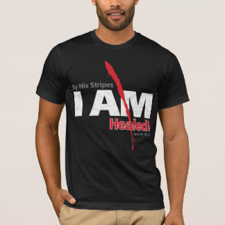 By His Stripes I AM Healed T-Shirt