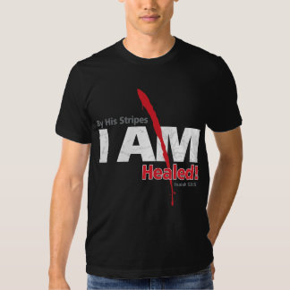 By His Stripes I AM Healed Tee Shirt