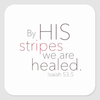 By HIS stripes we are healed. Square Sticker