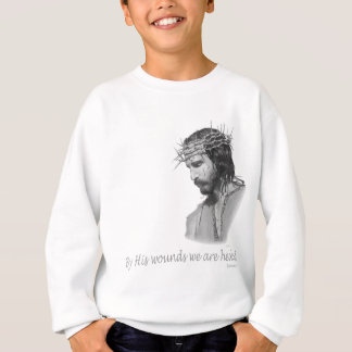 By His wound we are healed Sweatshirt