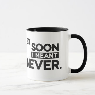By Soon I Meant Never - Mug