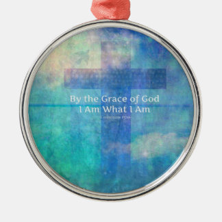 By the grace of God I am what I am - BIBLE VERSE Metal Ornament
