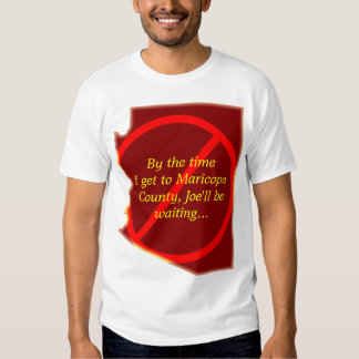 By the time I get to Maricopa County . . . T Shirt