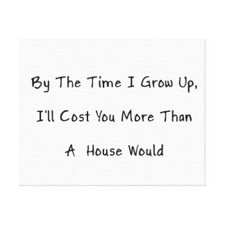 By The Time I Grow Up, I'll Cost You, Humor Canvas Print