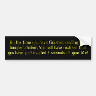 By the time you have finished reading this.... car bumper sticker
