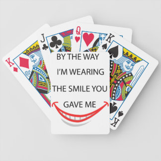 by the  way  i'm  wearing the smile you gave me.pn bicycle playing cards