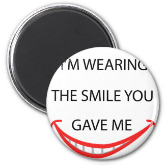 by the  way  i'm  wearing the smile you gave me.pn magnet