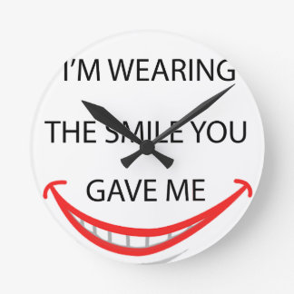 by the  way  i'm  wearing the smile you gave me.pn round clock