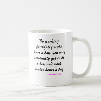 By working faithfully eight hours a day, you ma... classic white coffee mug