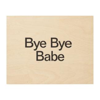 Bye Bye Babe.ai Wood Wall Art