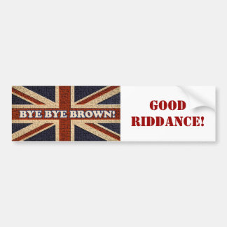 Bye Bye Brown! ~ Political U.K General Election Bumper Sticker
