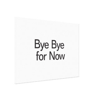 Bye Bye for Now Canvas Print
