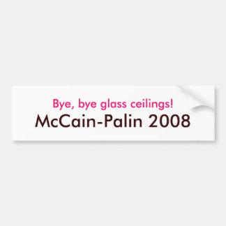 """""""Bye, bye glass ceilings! McCain-Palin 2008"""" Car Bumper Sticker"""
