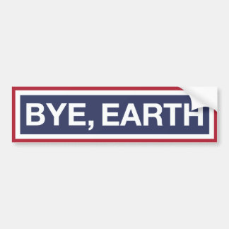 Bye, Earth Bumper Sticker