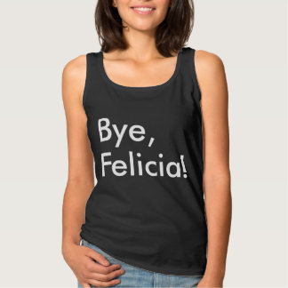 Bye, Felicia! Basic Tank Top