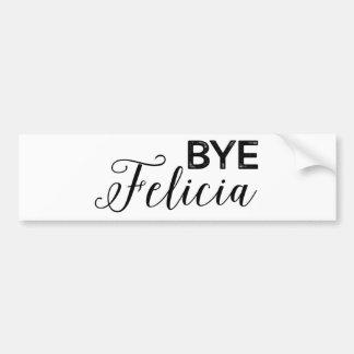 Bye Felicia Bumper Sticker