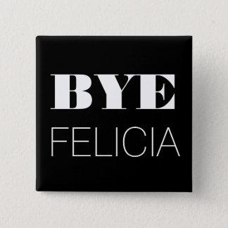 Bye Felicia Button