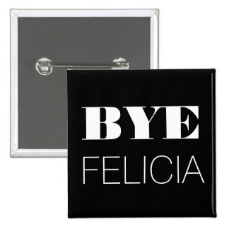 Bye Felicia Pinback Buttons