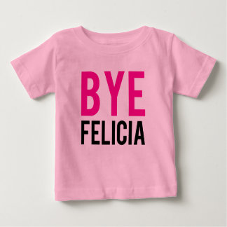 Bye Felicia funny baby shirt Pink Girls