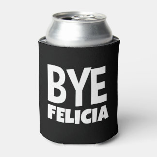 Bye Felicia Funny Can cooler