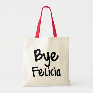 Bye Felicia Funny Saying bag