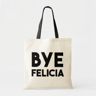 Bye Felicia Funny saying Tote Bag