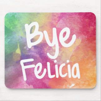 Bye Felicia funny watercolor mouse pad