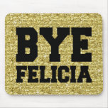 Bye Felicia Gold Glitter funny Mouse Pad