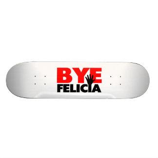 Bye Felicia Hand Wave Skateboard