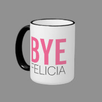 Bye Felicia! Meme Funny Quote Coffee Mugs