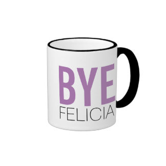 Bye Felicia! Meme Funny Quote Ringer Coffee Mug