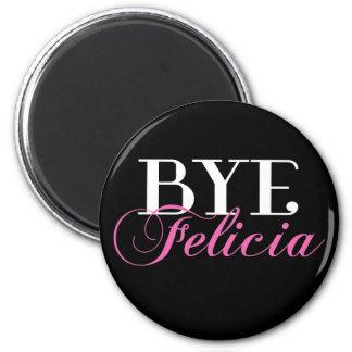 BYE Felicia Sassy Slang Humor 2 Inch Round Magnet