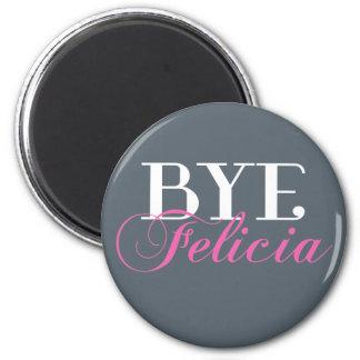 BYE Felicia Sassy Slang Humor Magnet