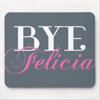 BYE Felicia Sassy Slang Humor Mouse Pad