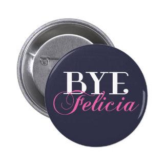 BYE Felicia Sassy Slang Humor Pinback Button