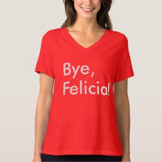 Bye, Felicia! Shirt