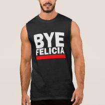 BYE FELICIA! SLEEVELESS SHIRT