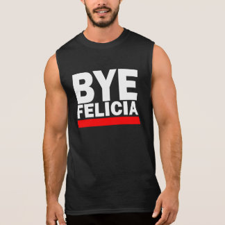 BYE FELICIA! SLEEVELESS SHIRT